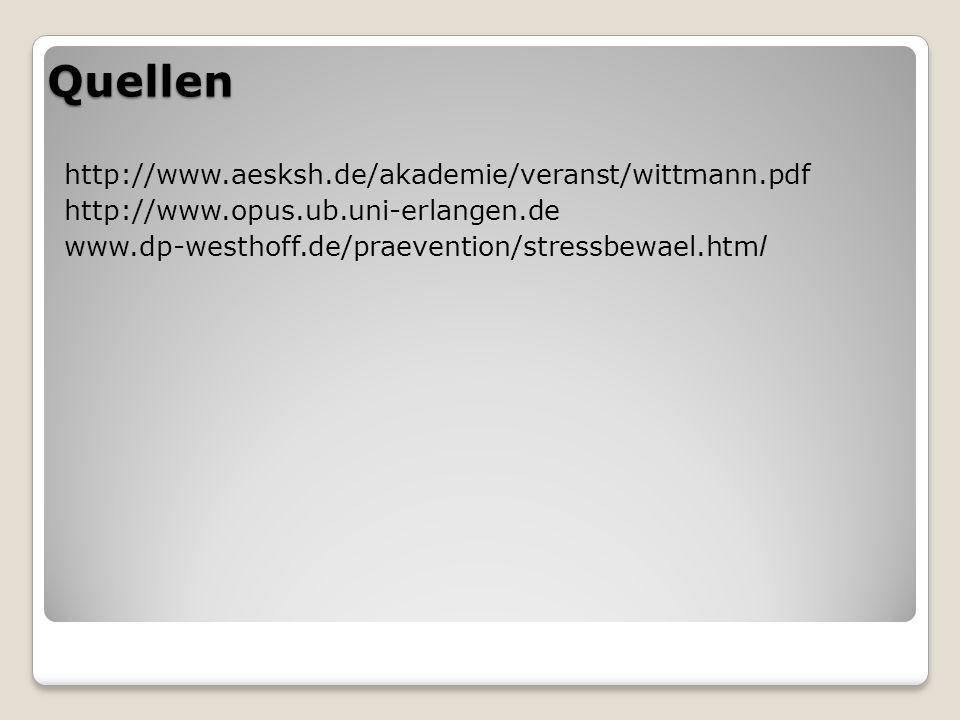 Quellen http://www.aesksh.de/akademie/veranst/wittmann.pdf http://www.opus.ub.uni-erlangen.de www.dp-westhoff.de/praevention/stressbewael.html