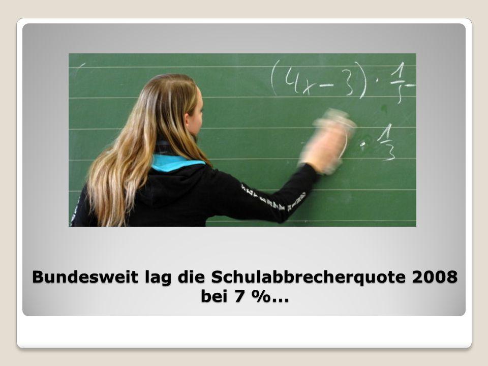 Bundesweit lag die Schulabbrecherquote 2008 bei 7 %...