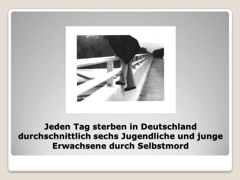 Jeden Tag sterben in Deutschland durchschnittlich sechs Jugendliche und junge Erwachsene durch Selbstmord