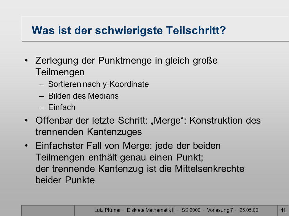 """Lutz Plümer - Diskrete Mathematik II - SS 2000 - Vorlesung 7 - 25.05.0010 Konstruktion des Voronoi-Diagramms """"Divide and Conquer"""" 1.Input: Gegeben ist"""