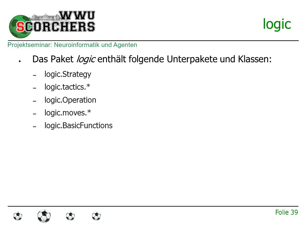 Folie 38 Überblick über die Java -Pakete basics communication information objects logic trainer logic.tactics logic.moves errorBackpropagationNet