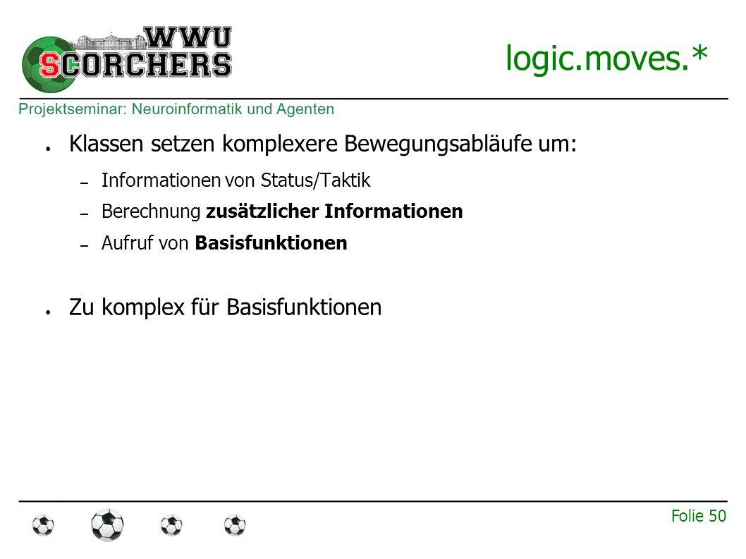"""Folie 49 logic.Operation ● Bindeglied zwischen logic.tactics und logic.moves: – """"Kapselt Spielzüge – Ermöglicht rundenübergreifende Spielzüge – Kontrolliert Nackensteuerung"""