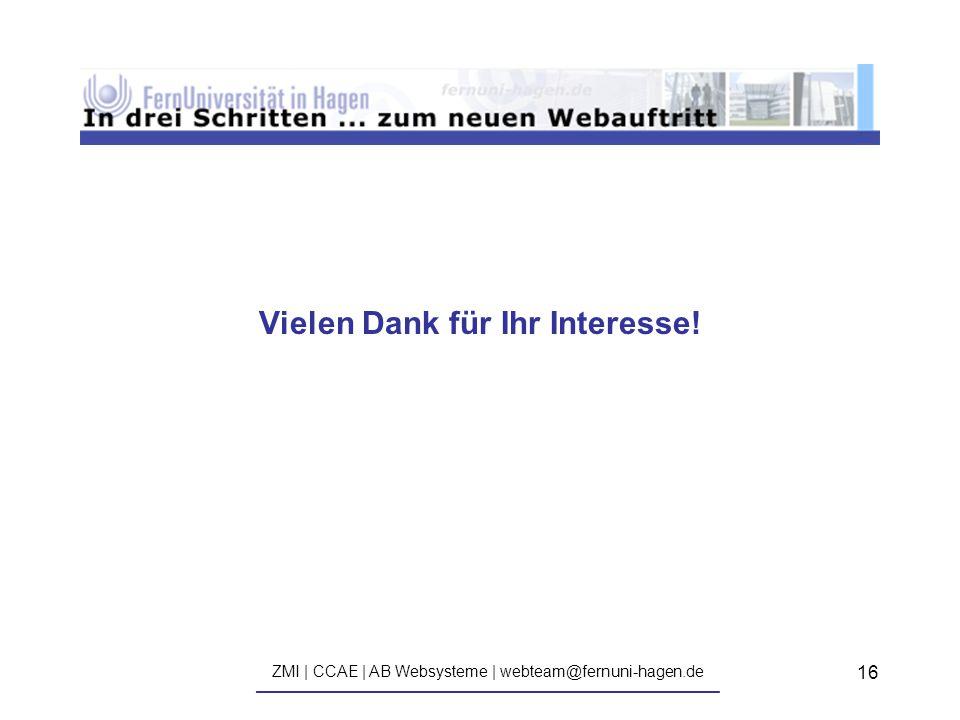 ZMI | CCAE | AB Websysteme | webteam@fernuni-hagen.de ————————————————————————————— 16 Vielen Dank für Ihr Interesse!