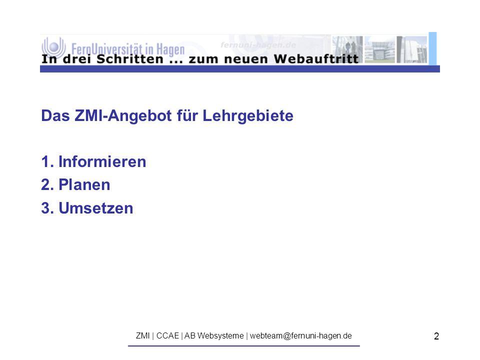 ZMI | CCAE | AB Websysteme | webteam@fernuni-hagen.de ————————————————————————————— 2 Das ZMI-Angebot für Lehrgebiete 1.