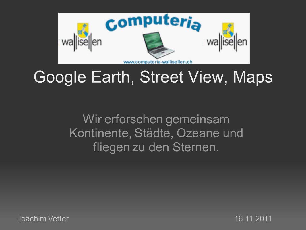 Google Earth, Street View, Maps Wir erforschen gemeinsam Kontinente, Städte, Ozeane und fliegen zu den Sternen.