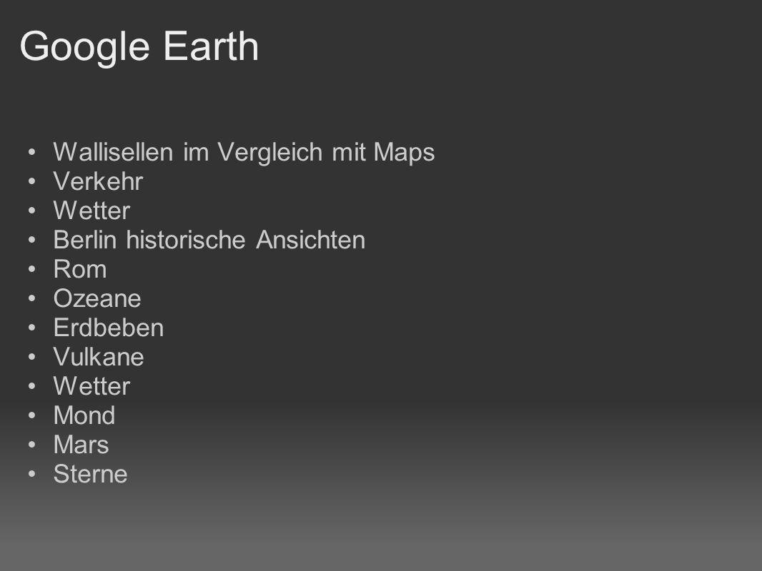 Google Earth Wallisellen im Vergleich mit Maps Verkehr Wetter Berlin historische Ansichten Rom Ozeane Erdbeben Vulkane Wetter Mond Mars Sterne