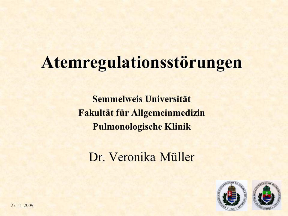 Atemregulationsstörungen Semmelweis Universität Fakultät für Allgemeinmedizin Pulmonologische Klinik Dr. Veronika Müller 27.11. 2009