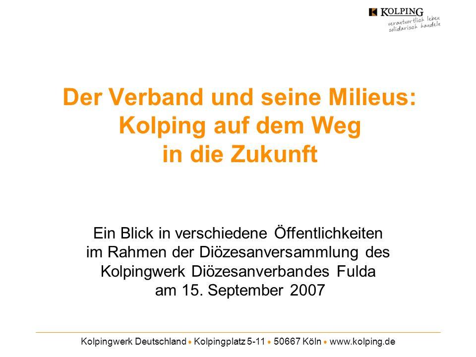 Kolpingwerk Deutschland ● Kolpingplatz 5-11 ● 50667 Köln ● www.kolping.de Der Verband und seine Milieus: Kolping auf dem Weg in die Zukunft Ein Blick