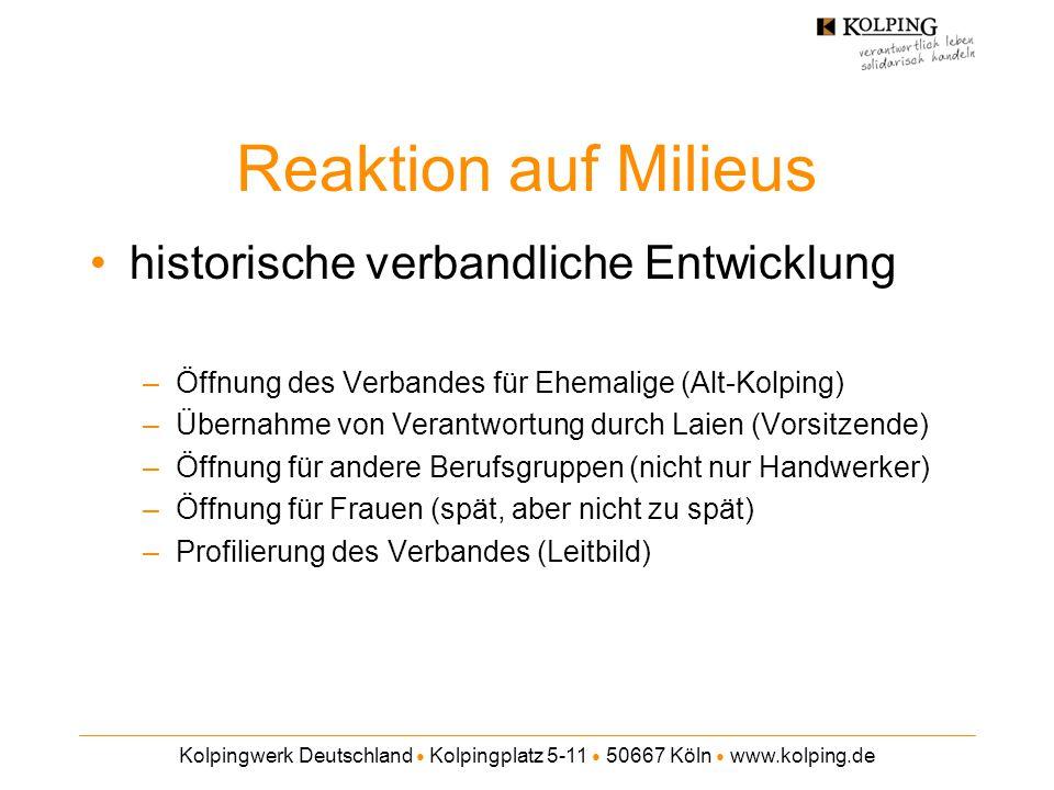 Kolpingwerk Deutschland ● Kolpingplatz 5-11 ● 50667 Köln ● www.kolping.de Reaktion auf Milieus historische verbandliche Entwicklung –Öffnung des Verba