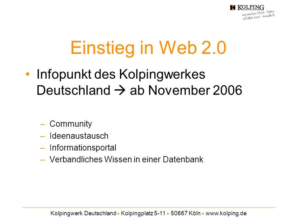 Kolpingwerk Deutschland ● Kolpingplatz 5-11 ● 50667 Köln ● www.kolping.de Einstieg in Web 2.0 Infopunkt des Kolpingwerkes Deutschland  ab November 20