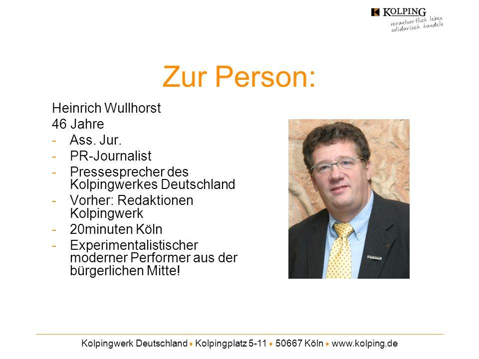 Kolpingwerk Deutschland ● Kolpingplatz 5-11 ● 50667 Köln ● www.kolping.de Zur Person: Heinrich Wullhorst 46 Jahre -Ass. Jur. -PR-Journalist -Pressespr
