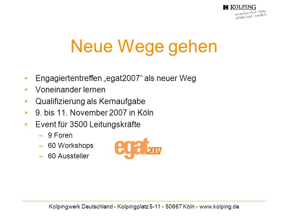"""Kolpingwerk Deutschland ● Kolpingplatz 5-11 ● 50667 Köln ● www.kolping.de Neue Wege gehen Engagiertentreffen """"egat2007"""" als neuer Weg Voneinander lern"""