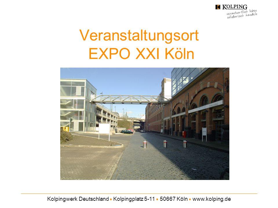 Kolpingwerk Deutschland ● Kolpingplatz 5-11 ● 50667 Köln ● www.kolping.de Veranstaltungsort EXPO XXI Köln