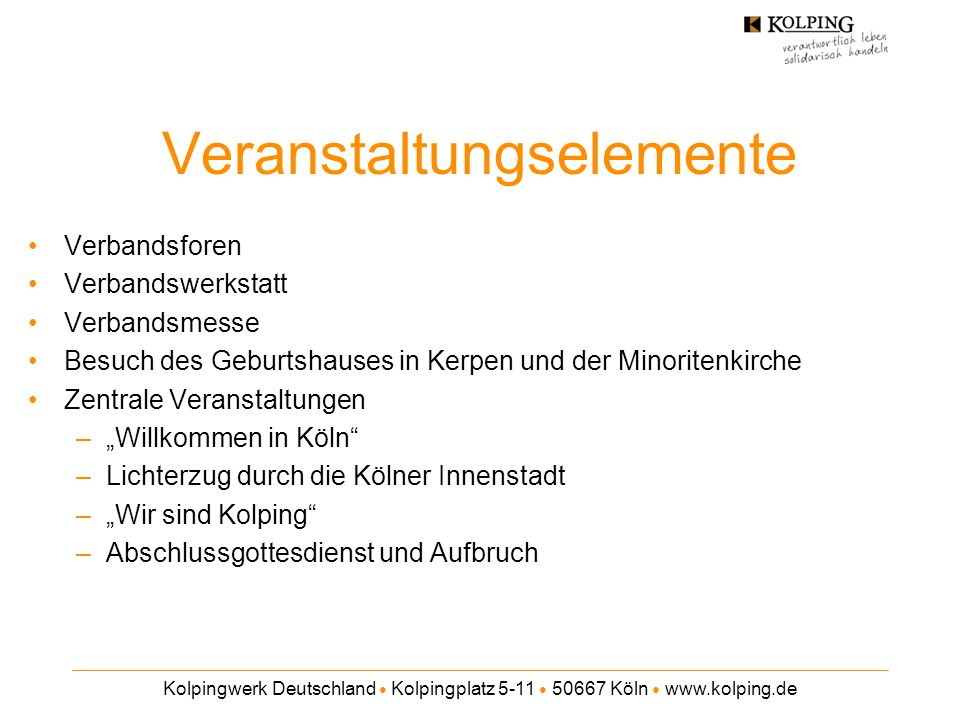 Kolpingwerk Deutschland ● Kolpingplatz 5-11 ● 50667 Köln ● www.kolping.de Veranstaltungselemente Verbandsforen Verbandswerkstatt Verbandsmesse Besuch