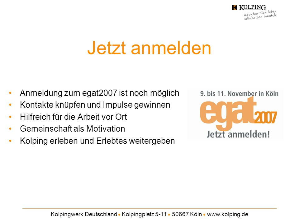 Kolpingwerk Deutschland ● Kolpingplatz 5-11 ● 50667 Köln ● www.kolping.de Jetzt anmelden Anmeldung zum egat2007 ist noch möglich Kontakte knüpfen und