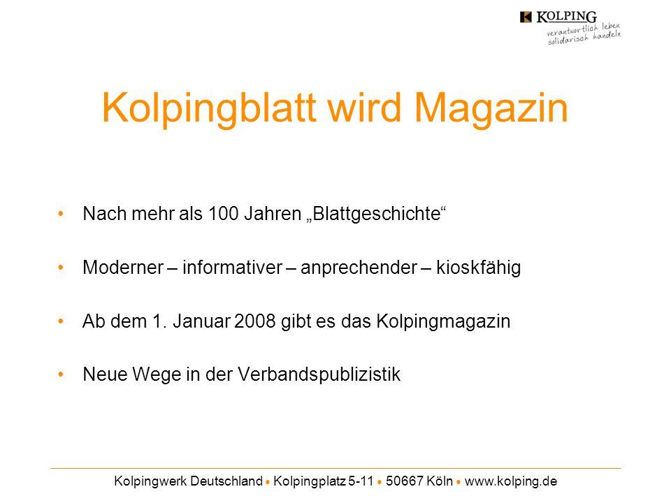 """Kolpingwerk Deutschland ● Kolpingplatz 5-11 ● 50667 Köln ● www.kolping.de Kolpingblatt wird Magazin Nach mehr als 100 Jahren """"Blattgeschichte"""" Moderne"""