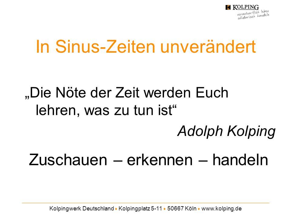 """Kolpingwerk Deutschland ● Kolpingplatz 5-11 ● 50667 Köln ● www.kolping.de In Sinus-Zeiten unverändert """"Die Nöte der Zeit werden Euch lehren, was zu tu"""
