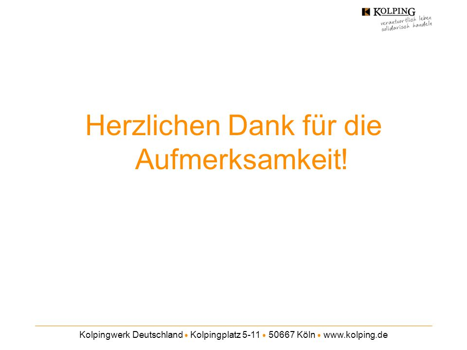 Kolpingwerk Deutschland ● Kolpingplatz 5-11 ● 50667 Köln ● www.kolping.de Herzlichen Dank für die Aufmerksamkeit!