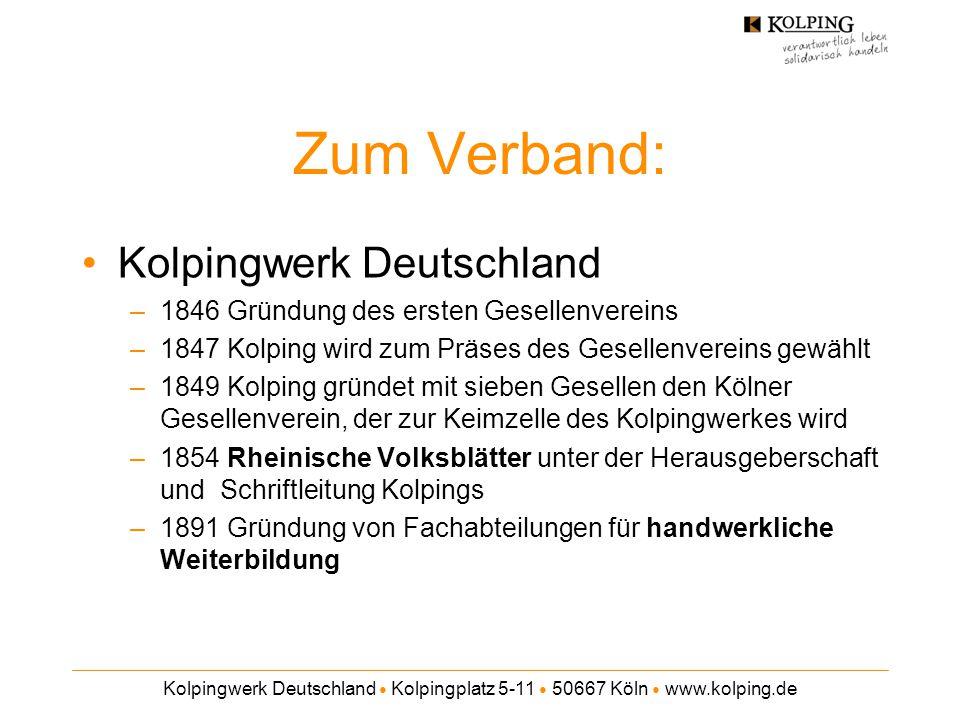 Kolpingwerk Deutschland ● Kolpingplatz 5-11 ● 50667 Köln ● www.kolping.de Zum Verband: Kolpingwerk Deutschland –1846 Gründung des ersten Gesellenverei