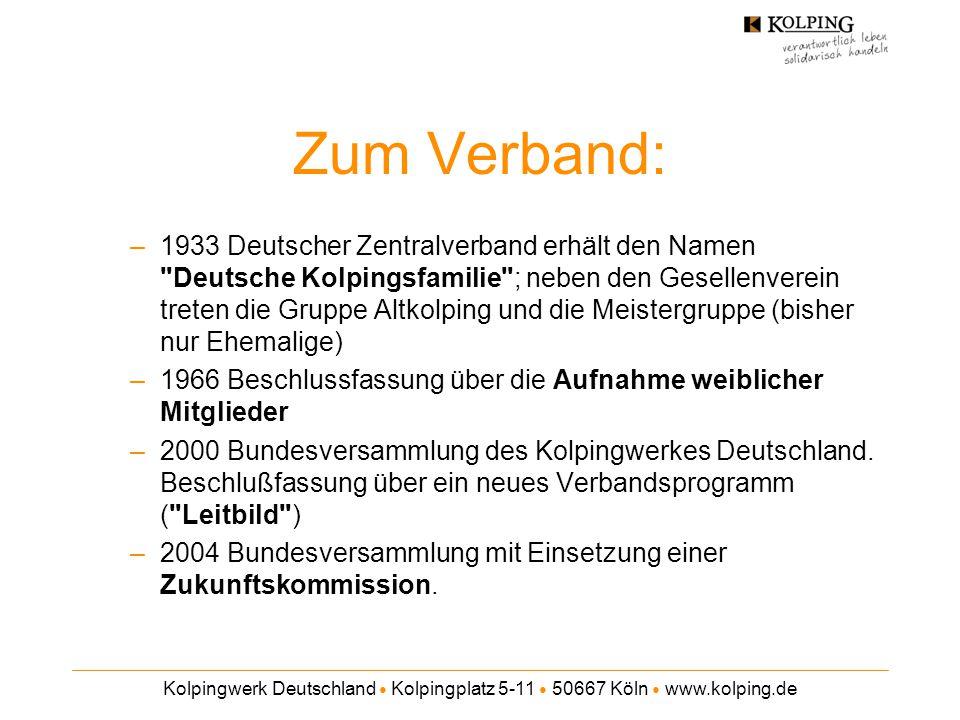 Kolpingwerk Deutschland ● Kolpingplatz 5-11 ● 50667 Köln ● www.kolping.de Zum Verband: –1933 Deutscher Zentralverband erhält den Namen