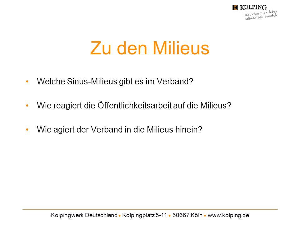 Kolpingwerk Deutschland ● Kolpingplatz 5-11 ● 50667 Köln ● www.kolping.de Zu den Milieus Welche Sinus-Milieus gibt es im Verband? Wie reagiert die Öff
