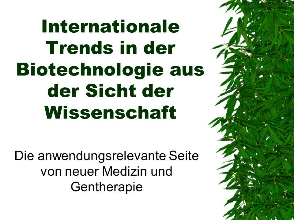 Internationale Trends in der Biotechnologie aus der Sicht der Wissenschaft Die anwendungsrelevante Seite von neuer Medizin und Gentherapie