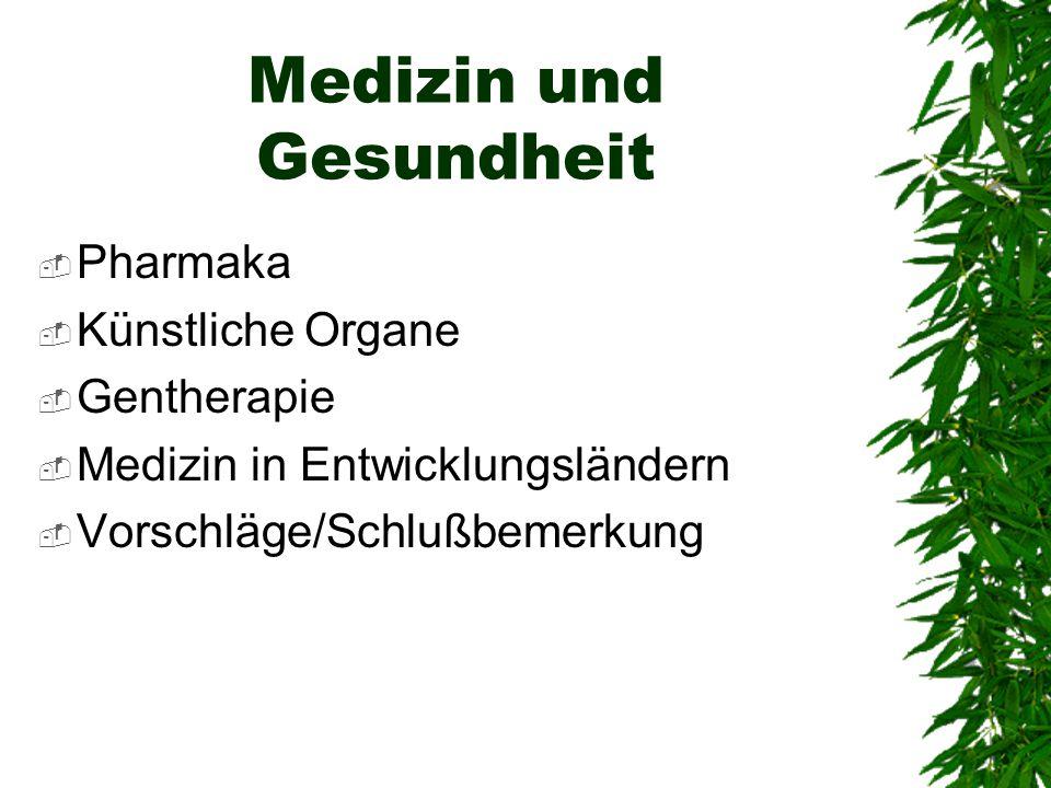 Medizin und Gesundheit  Pharmaka  Künstliche Organe  Gentherapie  Medizin in Entwicklungsländern  Vorschläge/Schlußbemerkung