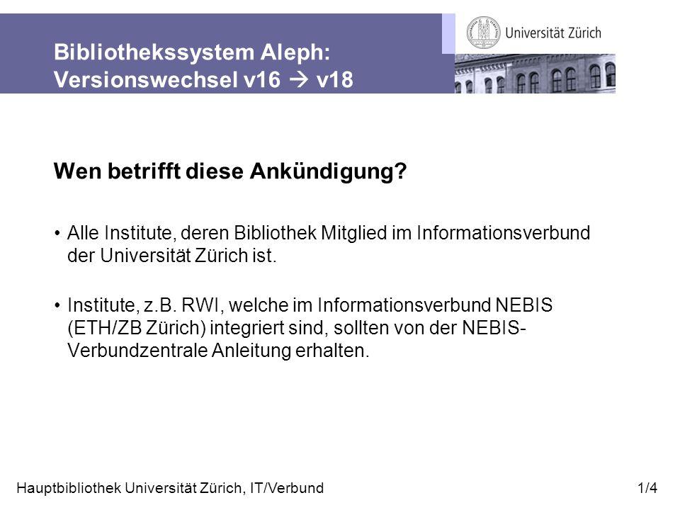 Bibliothekssystem Aleph: Versionswechsel v16  v18 Wen betrifft diese Ankündigung.
