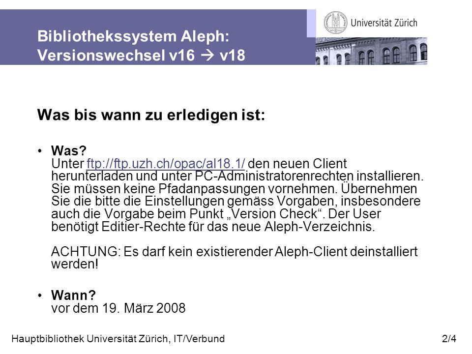Bibliothekssystem Aleph: Versionswechsel v16  v18 Was bis wann zu erledigen ist: Was.