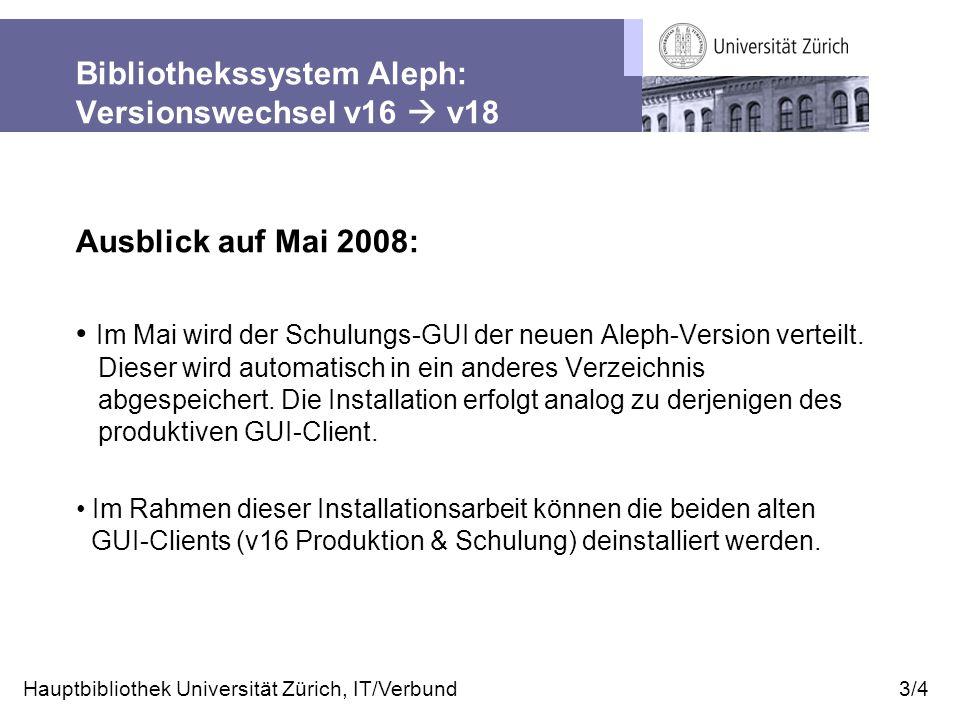 Bibliothekssystem Aleph: Versionswechsel v16  v18 Ausblick auf Mai 2008: Im Mai wird der Schulungs-GUI der neuen Aleph-Version verteilt.