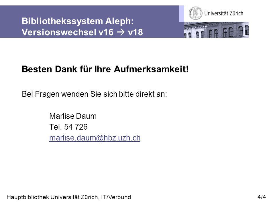 Bibliothekssystem Aleph: Versionswechsel v16  v18 Besten Dank für Ihre Aufmerksamkeit.