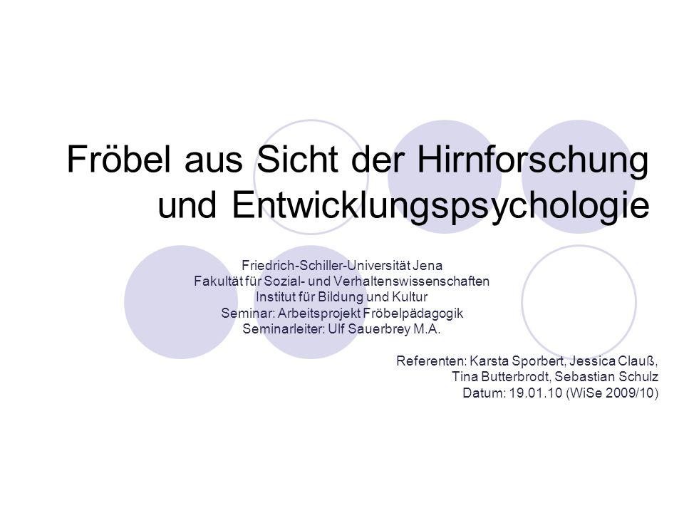 Fröbel aus Sicht der Hirnforschung und Entwicklungspsychologie Friedrich-Schiller-Universität Jena Fakultät für Sozial- und Verhaltenswissenschaften I