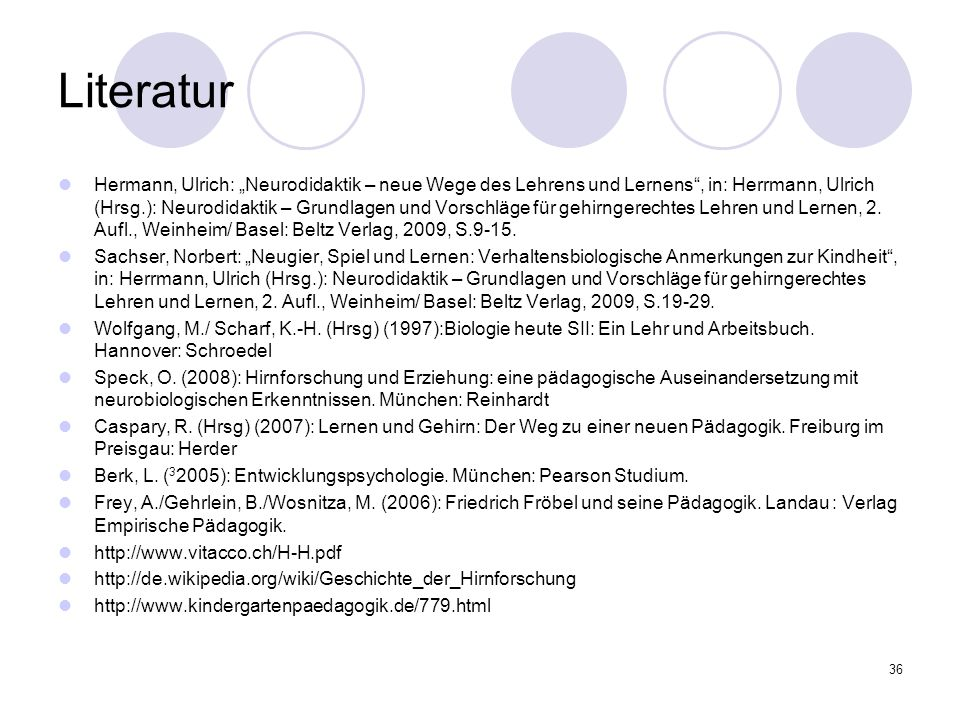 """36 Literatur Hermann, Ulrich: """"Neurodidaktik – neue Wege des Lehrens und Lernens"""", in: Herrmann, Ulrich (Hrsg.): Neurodidaktik – Grundlagen und Vorsch"""
