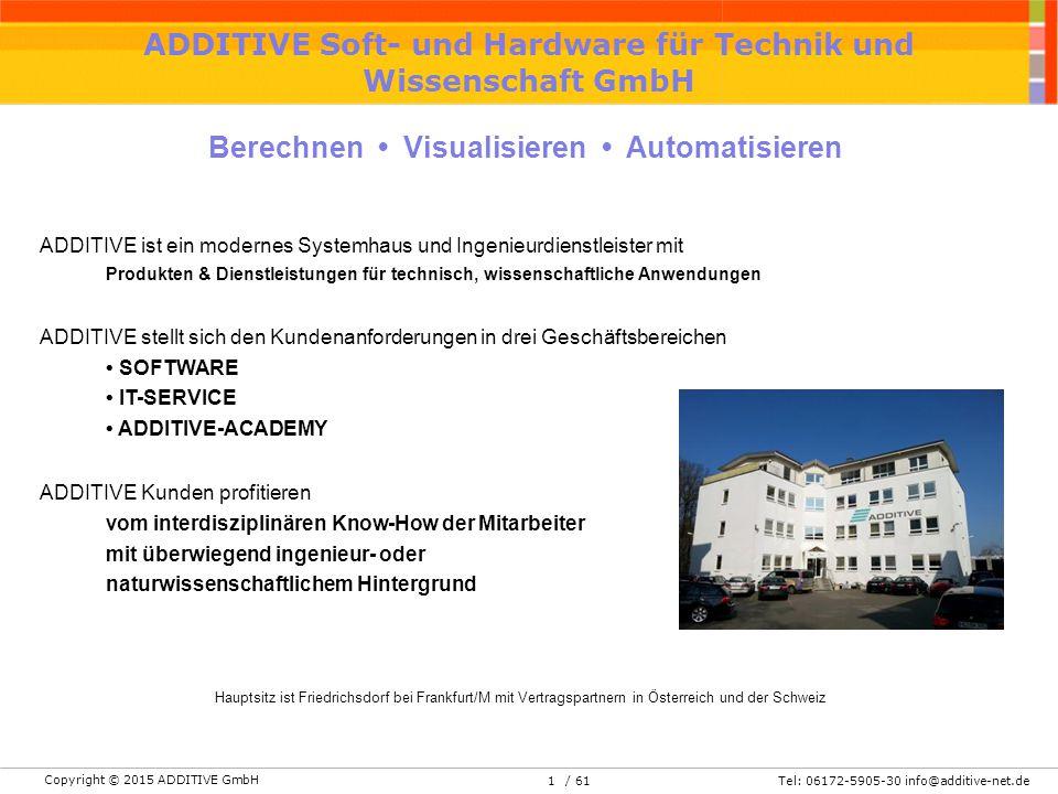 Copyright © 2015 ADDITIVE GmbH Tel: 06172-5905-30 info@additive-net.de/ 611 ADDITIVE Soft- und Hardware für Technik und Wissenschaft GmbH ADDITIVE ist