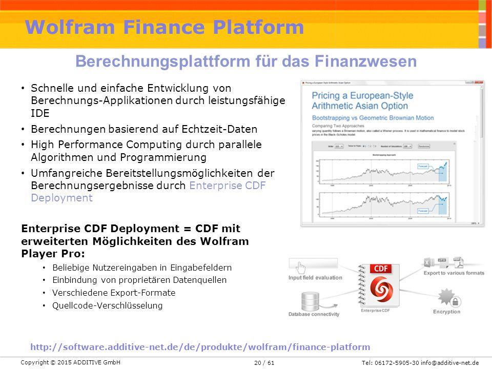 Copyright © 2015 ADDITIVE GmbH Tel: 06172-5905-30 info@additive-net.de/ 61 Wolfram Finance Platform Berechnungsplattform für das Finanzwesen Schnelle