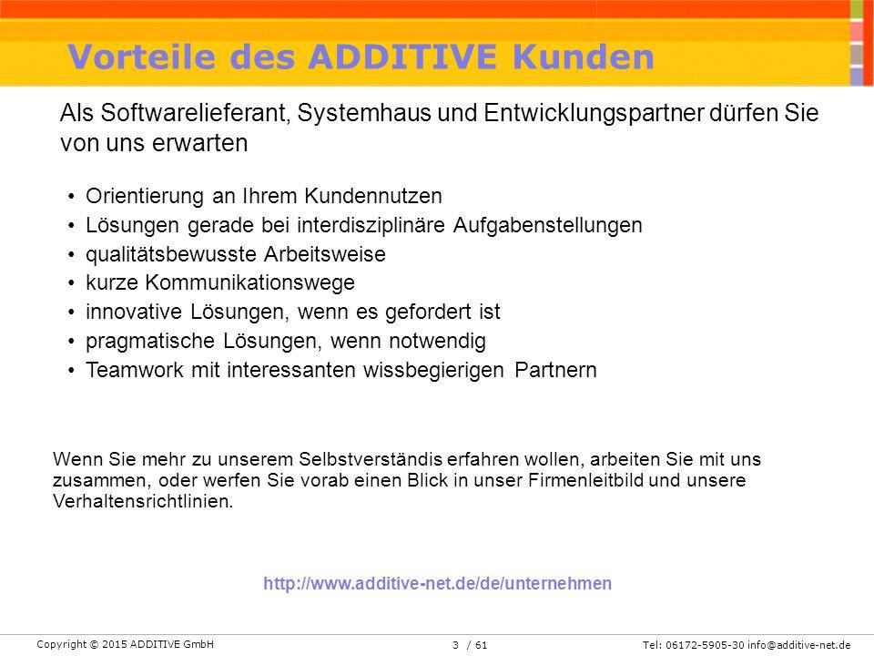 Copyright © 2015 ADDITIVE GmbH Tel: 06172-5905-30 info@additive-net.de/ 613 Vorteile des ADDITIVE Kunden Als Softwarelieferant, Systemhaus und Entwick