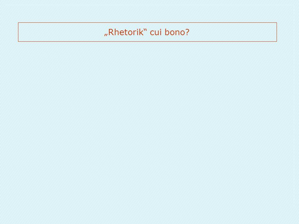 """""""Rhetorik"""" cui bono?"""
