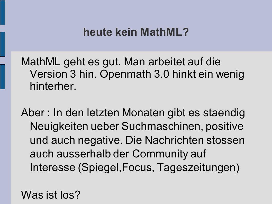 heute kein MathML. MathML geht es gut. Man arbeitet auf die Version 3 hin.