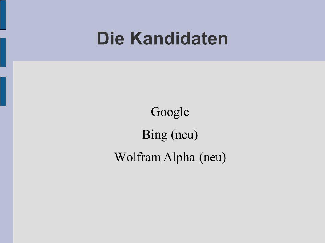 Die Kandidaten Google Bing (neu) Wolfram|Alpha (neu)