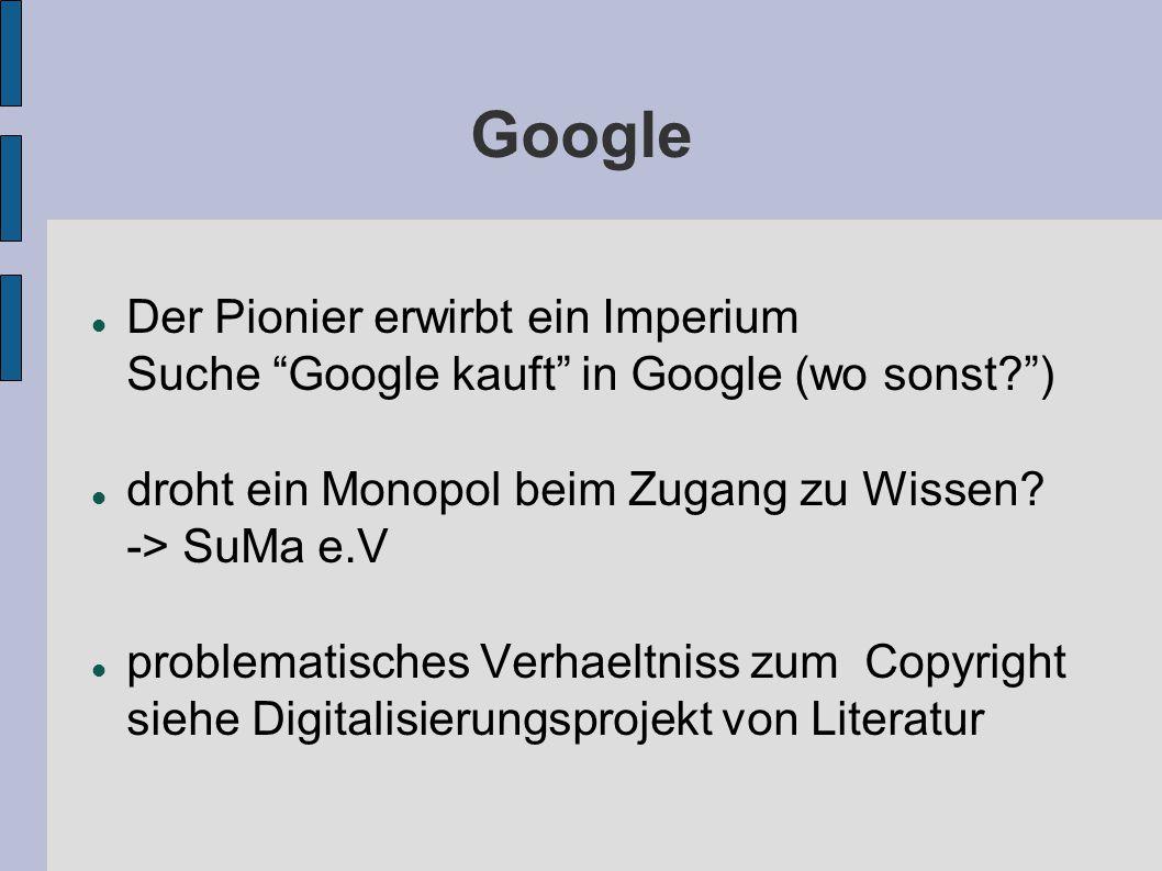 Google Der Pionier erwirbt ein Imperium Suche Google kauft in Google (wo sonst? ) droht ein Monopol beim Zugang zu Wissen.