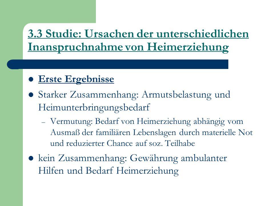 3.3 Studie: Ursachen der unterschiedlichen Inanspruchnahme von Heimerziehung Erste Ergebnisse Starker Zusammenhang: Armutsbelastung und Heimunterbring