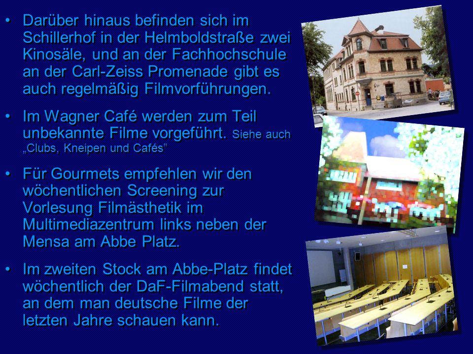 Darüber hinaus befinden sich im Schillerhof in der Helmboldstraße zwei Kinosäle, und an der Fachhochschule an der Carl-Zeiss Promenade gibt es auch regelmäßig Filmvorführungen.