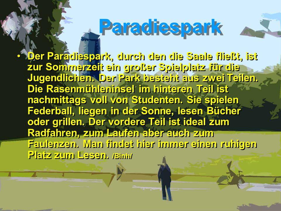 Paradiespark Der Paradiespark, durch den die Saale fließt, ist zur Sommerzeit ein großer Spielplatz für die Jugendlichen.