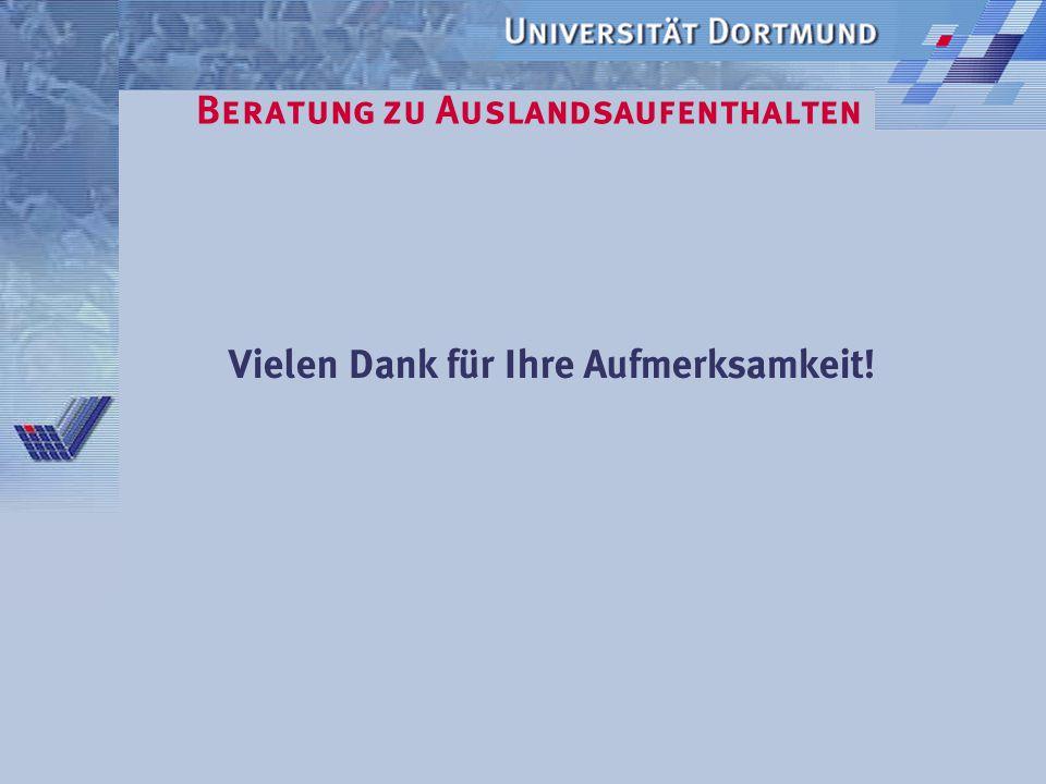 Beratung zu Auslandsaufenthalten Ansprechpartnerin: Telefon: 0231-755-4727 Fax: 0231-755-5525 Email: silke.olmscheid@uni-dortmund.de Sprechzeiten: Montag bis Donnerstag:09:30-11:30 Mittwochs zusätzlich:14:00-15:30 Silke Olmscheid Universität Dortmund Akademisches Auslandsamt Emil-Figge-Str.