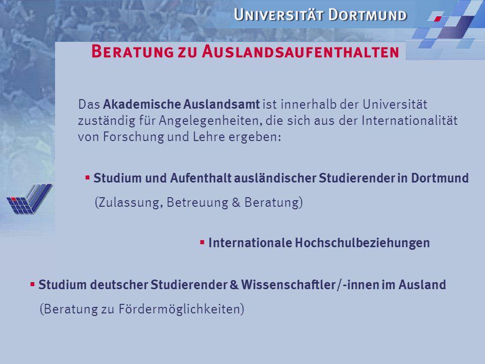 Beratung zu Auslandsaufenthalten Die Beratung zu Auslandsaufenthalten für Studierende & Wissenschaftler/- innen im Akademischen Auslandsamt der Universität Dortmund Silke Olmscheid GIBet – Münster 3.