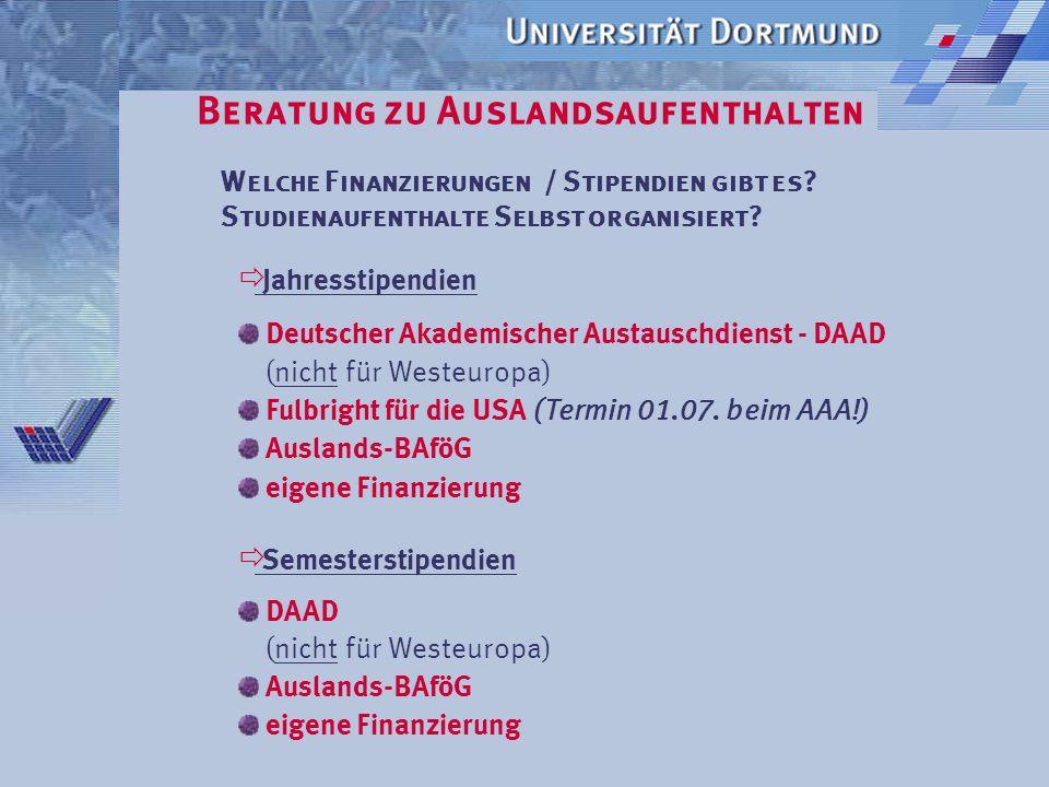 Beratung zu Auslandsaufenthalten Welche Möglichkeiten gibt es für Studierende?  Jahresstipendien - DAAD (nicht für Westeuropa) - Fulbright für die US
