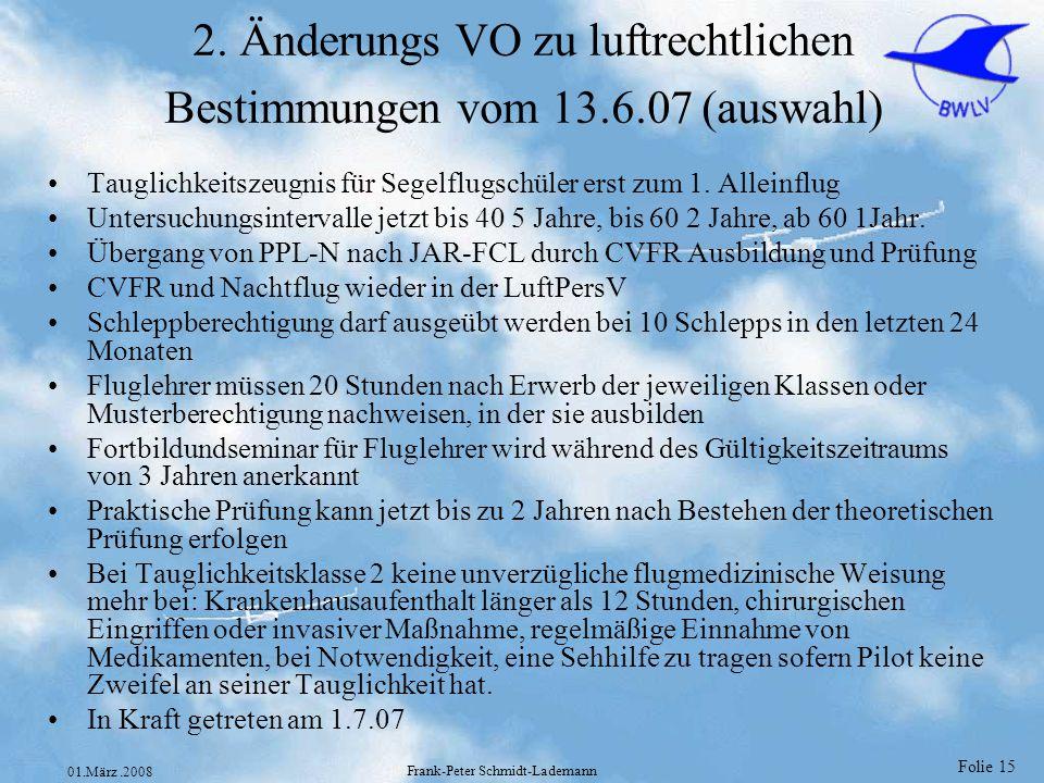 Folie 15 01.März.2008 Frank-Peter Schmidt-Lademann 2. Änderungs VO zu luftrechtlichen Bestimmungen vom 13.6.07 (auswahl) Tauglichkeitszeugnis für Sege