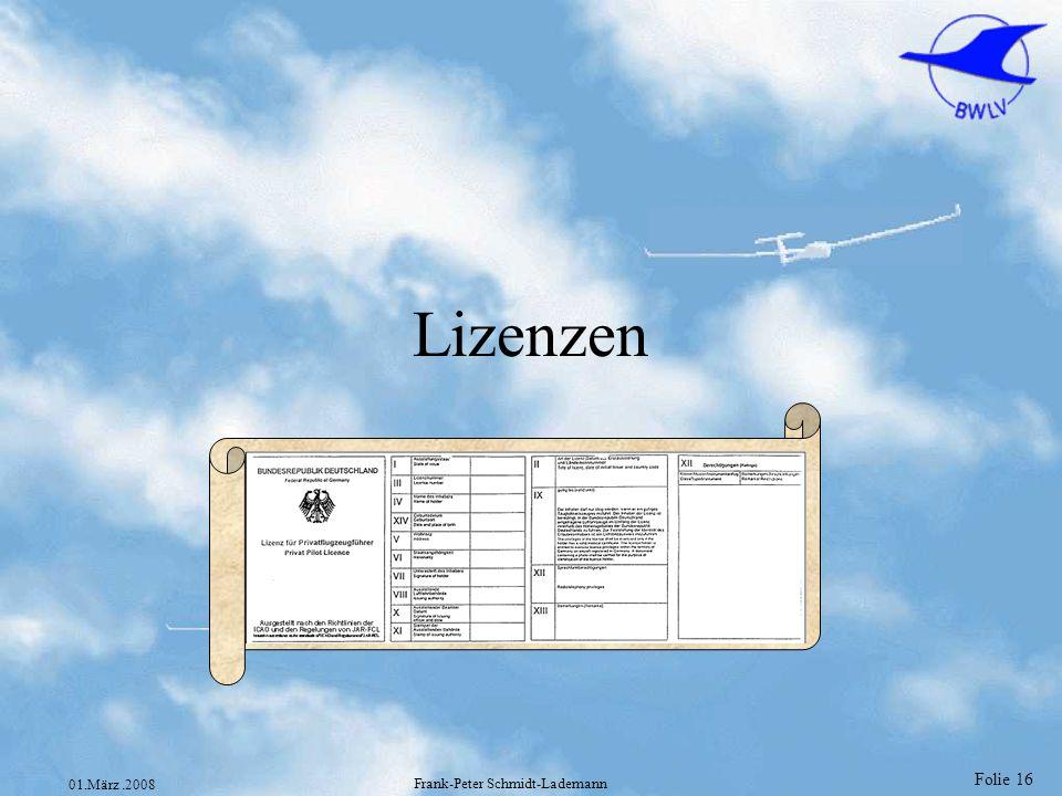Folie 17 01.März.2008 Frank-Peter Schmidt-Lademann ICAO Lizenz PPL(A) Nur Umschreibung Lizenzen/Berechtigungen Nationale Lizenz PPL(N) Lehrberechtigung CR 2000kg 750kg CR TMG Nat.