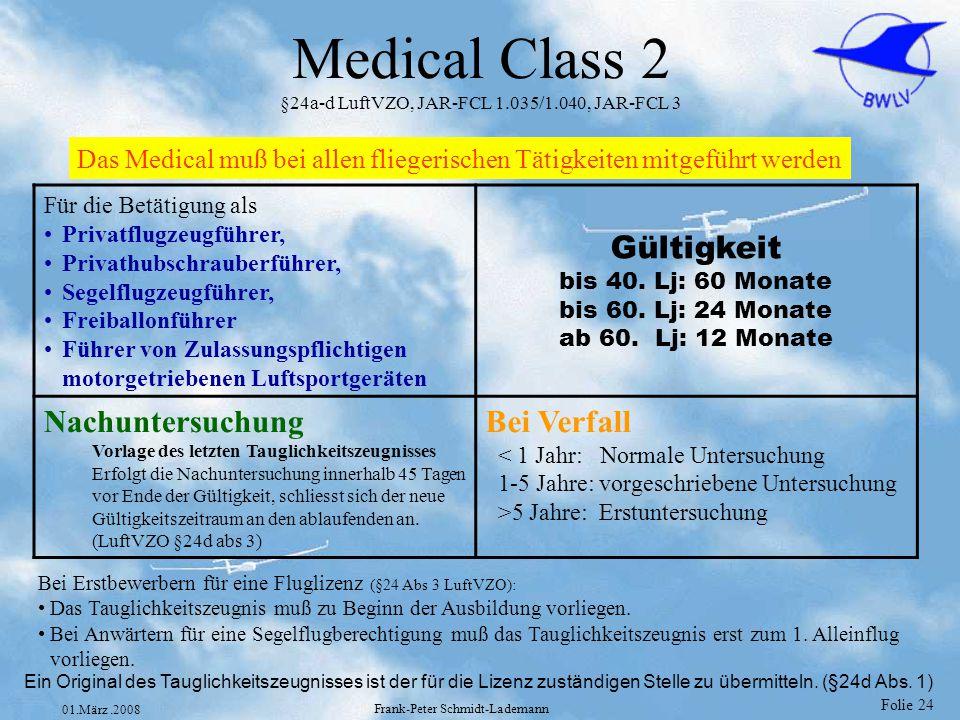 Folie 24 01.März.2008 Frank-Peter Schmidt-Lademann Medical Class 2 §24a-d LuftVZO, JAR-FCL 1.035/1.040, JAR-FCL 3 Das Medical muß bei allen fliegerisc