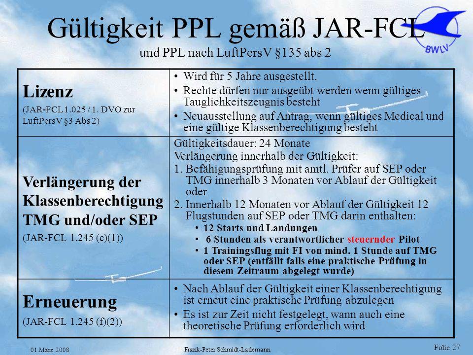 Folie 27 01.März.2008 Frank-Peter Schmidt-Lademann Gültigkeit PPL gemäß JAR-FCL und PPL nach LuftPersV §135 abs 2 Lizenz (JAR-FCL 1.025 / 1. DVO zur L